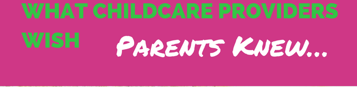 What Childcare Providers Wish Parents Knew…