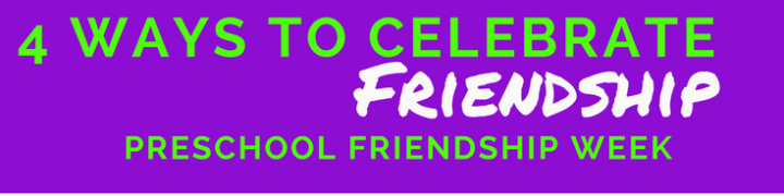 4 ways to celebrate friendship, preschool friendship week