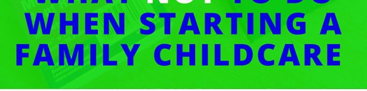 What Not to do when Starting Family Childcare (1)