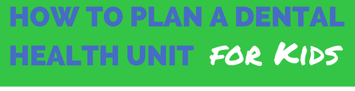 How to Plan a Dental Health Unit for Kids