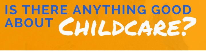 Is there anything good about childcare?