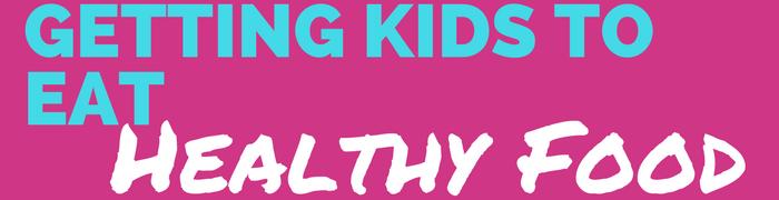 Getting Kids to Eat Healthy Food