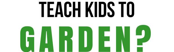 Why Teach Kids to Garden?