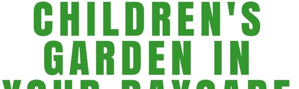 4 Steps to Start a Childrens Garden in Your Daycare