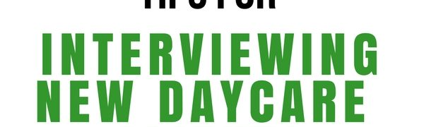 Top 10 Tips for Interviewing New Daycare Clients