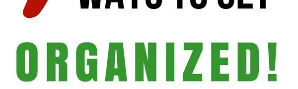9 Ways to Get Organized!
