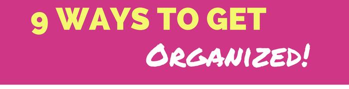 9 ways to get organized