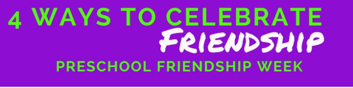4 ways to celebrate friendship, preschool friendship week