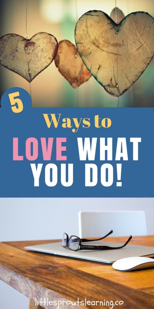 5 Ways to LOVE What You Do!