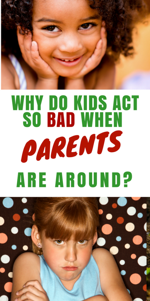 Why Do Kids Act So Bad When Parents Are Around?