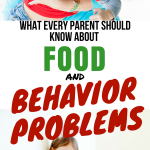 What Every Parent Should Know About Food and Behavior Problems
