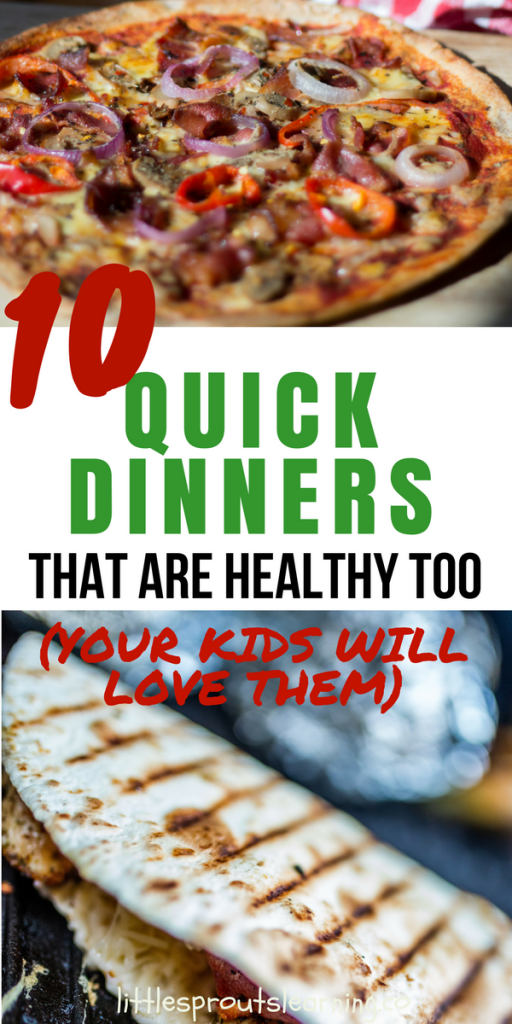 10 Quick Dinners That Are Healthy Too (Your kids will love them)