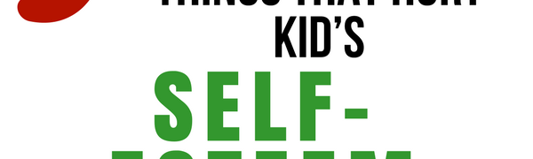 5 Surprising Things That Hurt Kid's Self-Esteem
