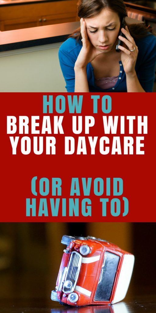 How to break up with your daycare provider, or avoid having to, How to handle daycare issues and problems, What to do if daycare is not working for your family