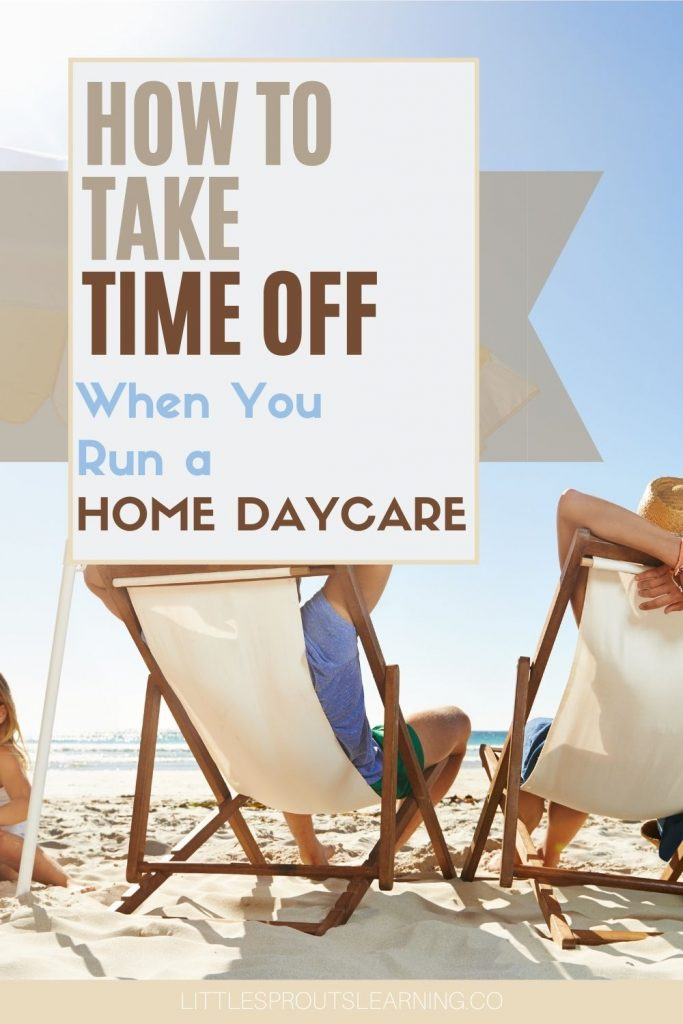Take time off to rejuvenate yourself is a must to keep being your best. But how do you take time off when you run a home daycare?